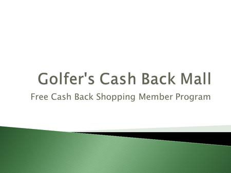 Free Cash Back Shopping Member Program.  More selection  Lower prices  Privacy  Convenience  Save gas!