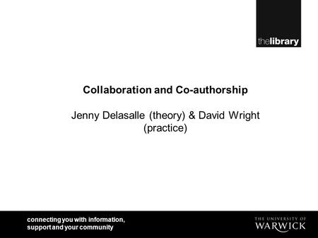 Connecting you with information, support and your community Collaboration and Co-authorship Jenny Delasalle (theory) & David Wright (practice)