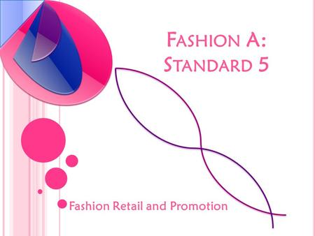 F ASHION A: S TANDARD 5 Fashion Retail and Promotion.
