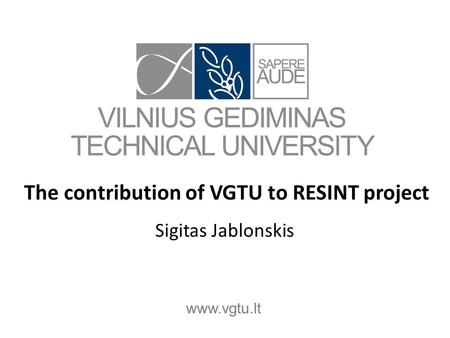 Www.vgtu.lt The contribution of VGTU to RESINT project Sigitas Jablonskis.