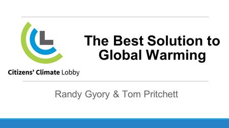 The Best Solution to Global Warming Randy Gyory & Tom Pritchett.