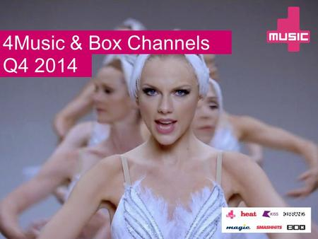 4Music & Box Channels Q4 2014. Q4 highlights 4Music & the Box channels reached +8% more 16-24s in Q4 vs. Q3 1D's new video achieved an average audience.