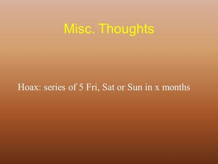 Misc. Thoughts Hoax: series of 5 Fri, Sat or Sun in x months.