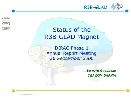 CEA DSM Dapnia DIRAC-Phase-1 Annual Report meeting Status of the R3B-GLAD Magnet DIRAC-Phase-1 Annual Report Meeting 26 September 2006 Bernard Gastineau.