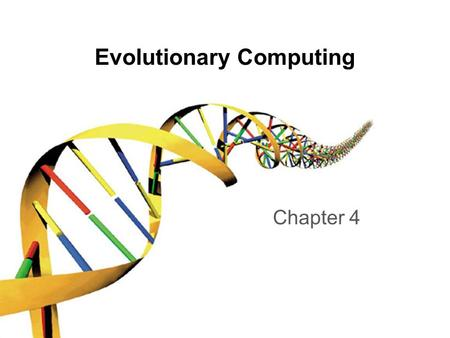 Evolutionary Computing Chapter 4. / 62 Chapter 4: Representation, Mutation, and Recombination Role of representation and variation operators Most common.
