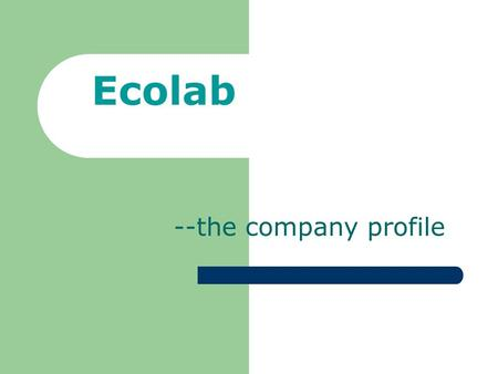 Ecolab --the company profile. Company introduction With sales of $6 billion in global sales, Ecolab is the global leader in cleaning, sanitizing, food.
