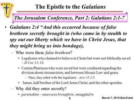 "The Epistle to the Galatians March 7, 2010 Bob Eckel 1 The Jerusalem Conference, Part 2: Galatians 2:1-7 Galatians 2:4 ""And this occurred because of false."