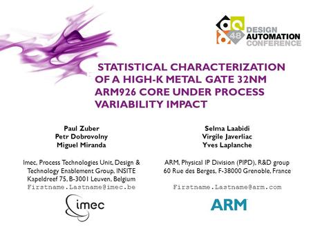 REALITY STATISTICAL CHARACTERIZATION OF A HIGH-K METAL GATE 32NM ARM926 CORE UNDER PROCESS VARIABILITY IMPACT Paul Zuber Petr Dobrovolny Miguel Miranda.