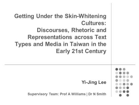 Getting Under the Skin-Whitening Cultures: Discourses, Rhetoric and Representations across Text Types and Media in Taiwan in the Early 21st Century Yi-Jing.