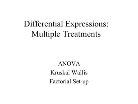Differential Expressions: Multiple Treatments ANOVA Kruskal Wallis Factorial Set-up.