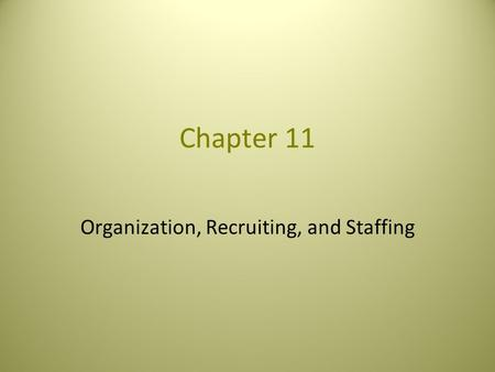Chapter 11 Organization, Recruiting, and Staffing.