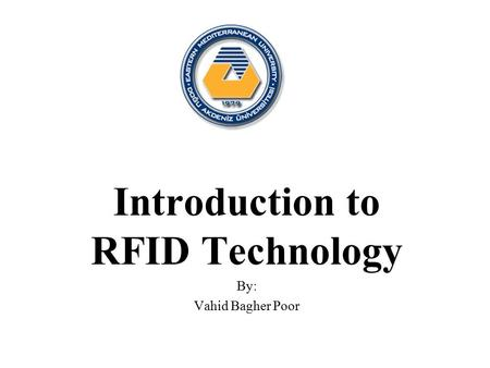 Introduction to RFID Technology By: Vahid Bagher Poor 1.