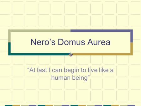 "Nero's Domus Aurea ""At last I can begin to live like a human being"""