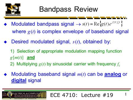 ECE 4710: Lecture #19 1 Bandpass Review  Modulated bandpass signal  where g (t) is complex envelope of baseband signal  Desired modulated signal, s.