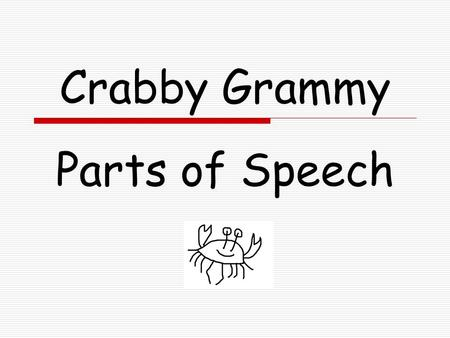 Crabby Grammy Parts <strong>of</strong> Speech. Nouns A noun names:  A person: hero, liar, Kajala  A place: bedroom, top, Mashoes  A thing: ah, yes, a thing.