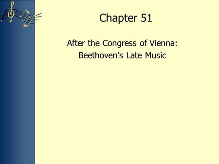 Chapter 51 After the Congress of Vienna: Beethoven's Late Music.
