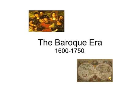 "The Baroque Era 1600-1750. Baroque Culture Definitions Portuguese for ""irregularly- shaped"" pearl Geographical Centers EnglandFranceGermany."