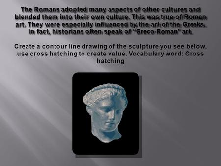 "In fact, historians often speak of ""Greco-Roman"" art."