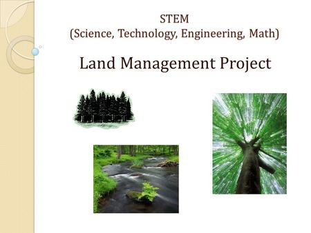 STEM (Science, Technology, Engineering, Math) Land Management Project.