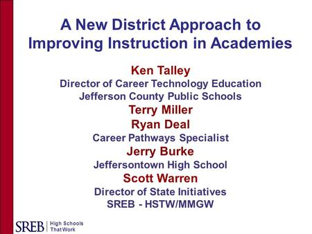 High Schools That Work A New District Approach to Improving Instruction in Academies Ken Talley Director of Career Technology Education Jefferson County.