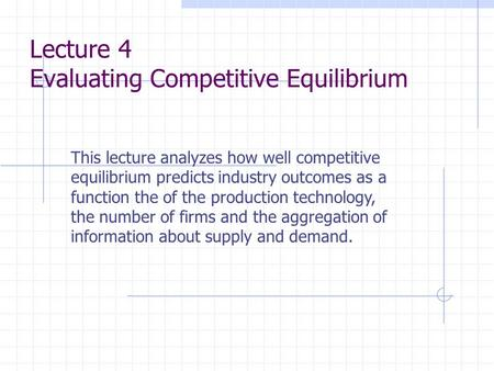 This lecture analyzes how well competitive equilibrium predicts industry outcomes as a function the of the production technology, the number of firms and.
