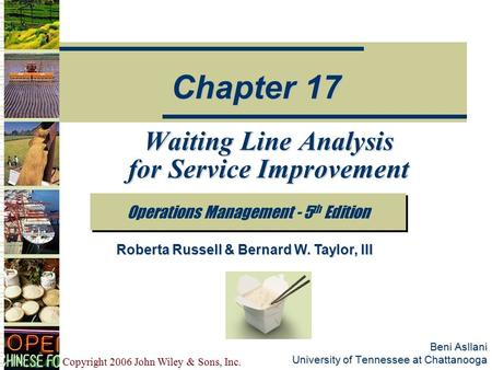 Copyright 2006 John Wiley & Sons, Inc. Beni Asllani University of Tennessee at Chattanooga Waiting Line Analysis for Service Improvement Operations Management.