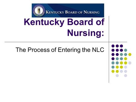 Kentucky Board of Nursing: The Process of Entering the NLC.