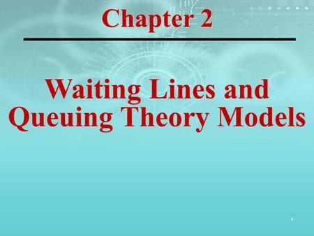 1 Waiting Lines and Queuing Theory Models Chapter 2.