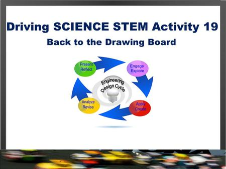 Driving SCIENCE STEM Activity 19 Back to the Drawing Board.