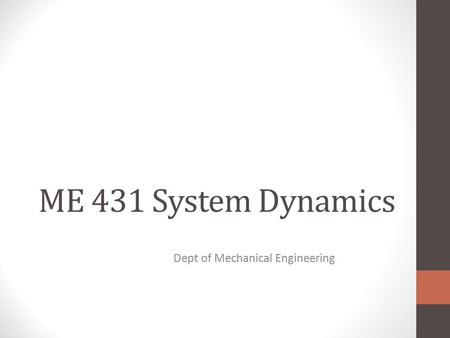 ME 431 System Dynamics Dept of Mechanical Engineering.