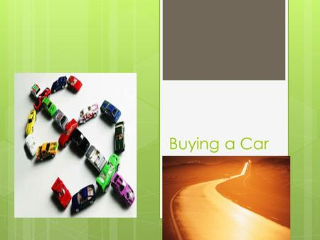 Buying a Car. Objectives  Students will:  be able to find a car that fits your needs.  be able to decide whether a new or used car is right for you.