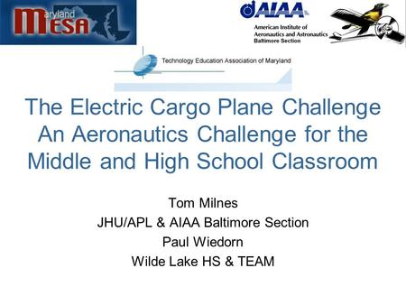 The Electric Cargo Plane Challenge An Aeronautics Challenge for the Middle and High School Classroom Tom Milnes JHU/APL & AIAA Baltimore Section Paul Wiedorn.