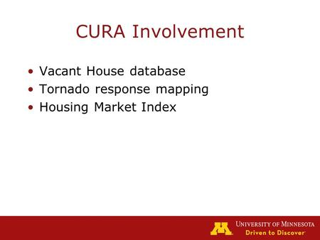 CURA Involvement Vacant House database Tornado response mapping Housing Market Index.