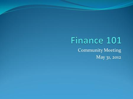 "Community Meeting May 31, 2012. Agenda: 7:00 – 8:00 Topics to include: An overview of the ""foundation funding"" system of the past several years. (Mr."
