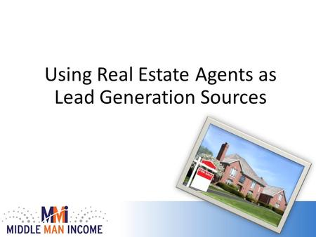 Using Real Estate Agents as Lead Generation Sources.