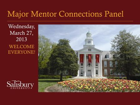 Major Mentor Connections Panel Wednesday, March 27, 2013 WELCOME EVERYONE!