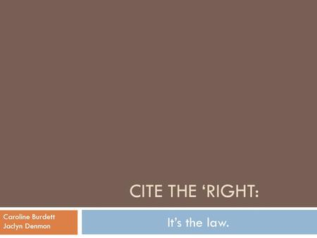 CITE THE 'RIGHT: It's the law. Caroline Burdett Jaclyn Denmon.
