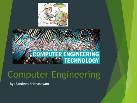 Computer Engineering By: Sandeep Sribhashyam. Job Description  Computer hardware engineers research, design, develop, test computer systems and components.