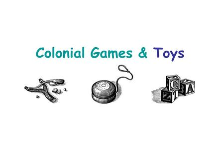 Colonial Games & Toys. Where did Colonial children get their toys? Colonial children had to make do with what they had. There were no factories for making.