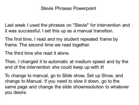 Stevie Phrases Powerpoint Last week I used the phrases on Stevie for intervention and it was successful. I set this up as a manual transition. The first.