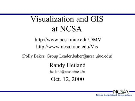 National Computational Science Alliance Visualization and GIS at NCSA   (Polly Baker, Group