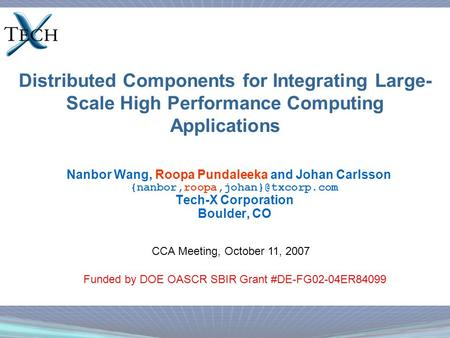 Distributed Components for Integrating Large- Scale High Performance Computing Applications Nanbor Wang, Roopa Pundaleeka and Johan Carlsson