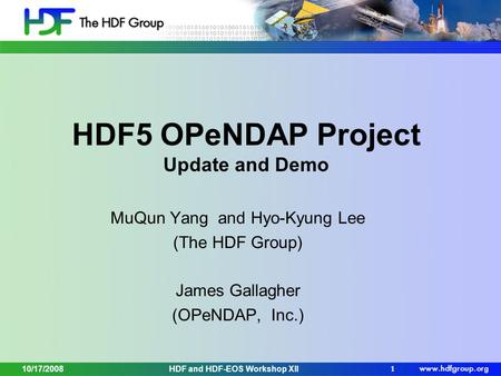 HDF5 OPeNDAP Project Update and Demo MuQun Yang and Hyo-Kyung Lee (The HDF Group) James Gallagher (OPeNDAP, Inc.) 1 HDF and HDF-EOS Workshop XII10/17/2008.