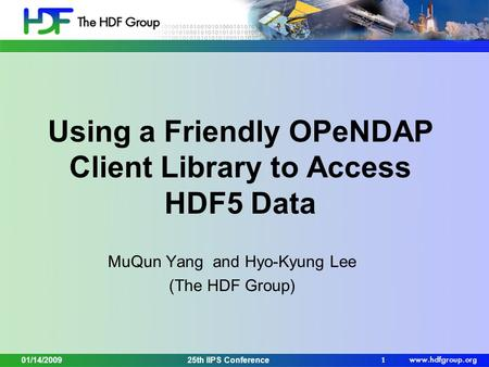 Using a Friendly OPeNDAP Client Library to Access HDF5 Data MuQun Yang and Hyo-Kyung Lee (The HDF Group) 1 25th IIPS Conference01/14/2009.