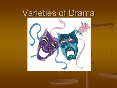 Varieties of Drama. Focus Questions (Answer these questions in your notebook) What are the differences between tragedy and comedy? What are the differences.