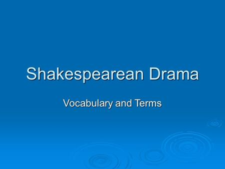 Shakespearean Drama Vocabulary and Terms.