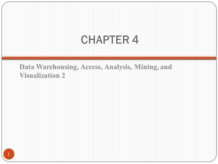CHAPTER 4 Data Warehousing, Access, Analysis, Mining, and Visualization 2 1.