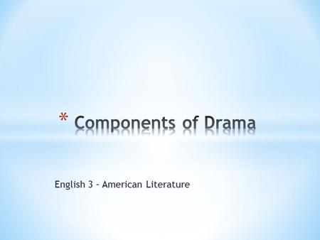 English 3 – American Literature. * A major unit of a drama, or play. A play may be subdivided into several acts. Many modern plays have one, two, or three.