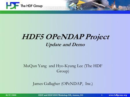 HDF5 OPeNDAP Project Update and Demo MuQun Yang and Hyo-Kyung Lee (The HDF Group) James Gallagher (OPeNDAP, Inc.) 1HDF and HDF-EOS Workshop XII, Aurora,