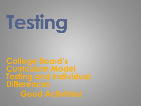 Testing College Board's Curriculum Model Testing and Individual Differences Good Activities!